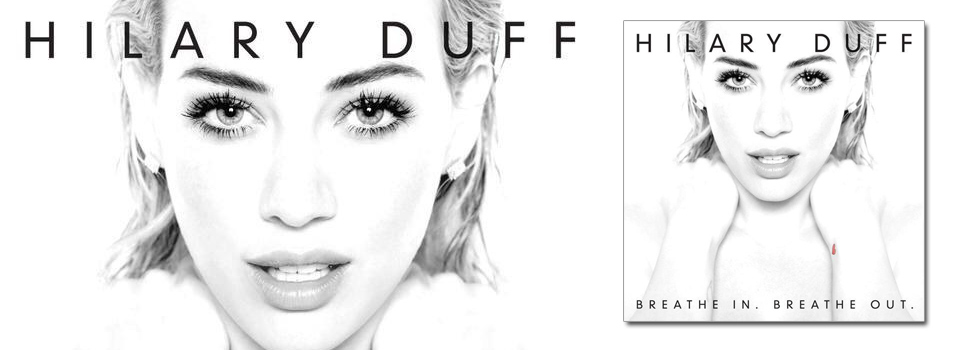 Hilary Duff Nuovo Album Breathe In Breathe Out