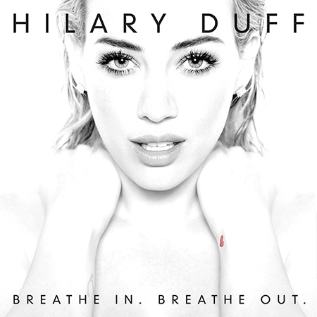 Hilary Duff Breathe In Breathe Out 2015 Cover ufficiale nuovo album